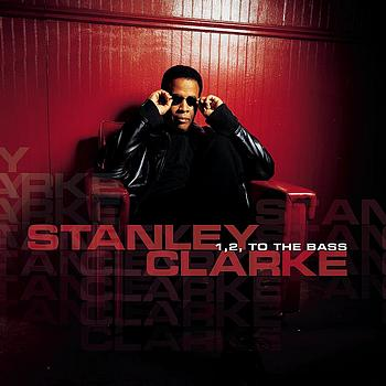 Stanley Clarke - 1, 2, To the Bass