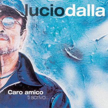 Lucio Dalla - Caro Amico Ti Scrivo...