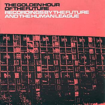 The Future / The Human League - The Golden Hour Of The Future (remastered Edition)