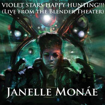 Janelle Monáe - Violet Stars Happy Hunting!!! [Live At The Blender Theater]