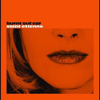 Saint Etienne - Burnt Out Car - Mark Brown Remix
