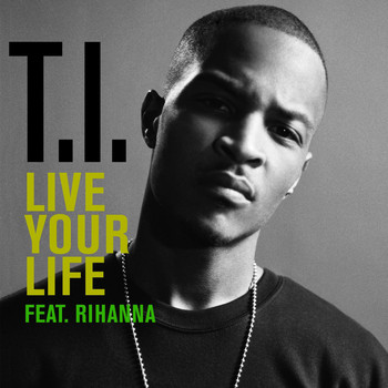 T.I. - Live Your Life (feat. Rihanna)