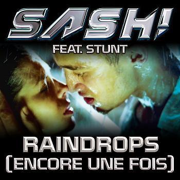 Sash! feat. Stunt - Raindrops (Encore Une Fois)