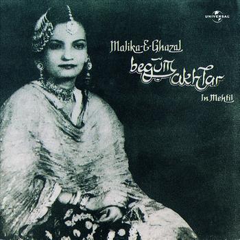 Begum Akhtar - Malika -E- Ghazal