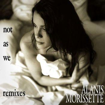 Alanis Morissette - Not As We [Remixes]