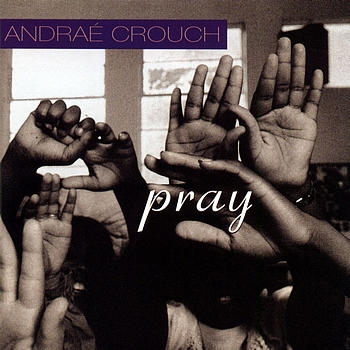 Andrae Crouch - Pray