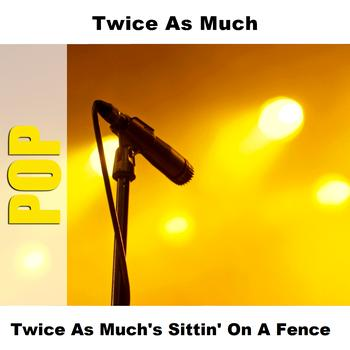 Twice As Much - Twice As Much's Sittin' On A Fence