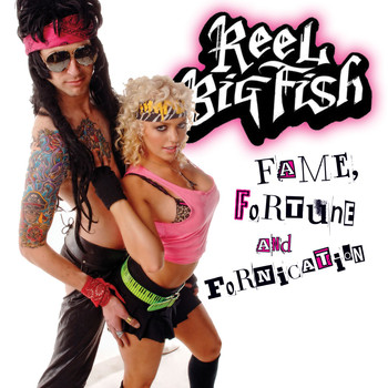 Reel Big Fish - Fame, Fortune, And Fornication