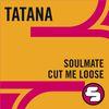 DJ Tatana - Soulmate / Cut Me Loose