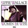 Sippie Wallace - Women Be Wise