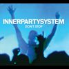 Innerpartysystem - Don't Stop (Radio Edit and Remixes)