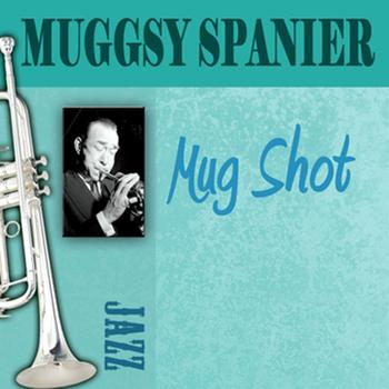 Muggsy Spanier - Mug Shot