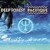 Deep Forest - Pacifique