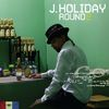 J. Holiday - Round Two