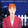 Anna Domino - L'amour fou