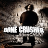 Bone Crusher - AttenCHUN!