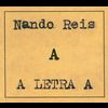 """Nando Reis - A Letra """"A"""""""