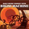 Bikini Machine - Daily Music Cookin'