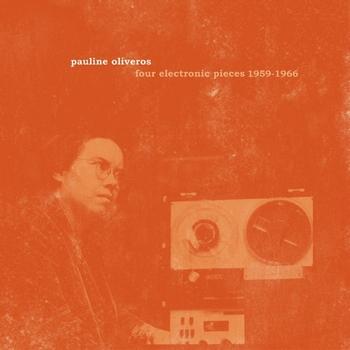Pauline Oliveros - Four Electronic Pieces 1959-1966