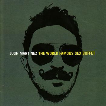 Josh Martinez - World Famous Sex Buffet