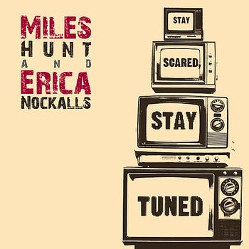 Miles Hunt, Erica Nockalls - Stay Tuned, Stay Scared