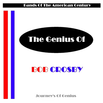 Bob Crosby - The Genius Of
