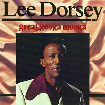Lee Dorsey - Great Googa Mooga CD 1
