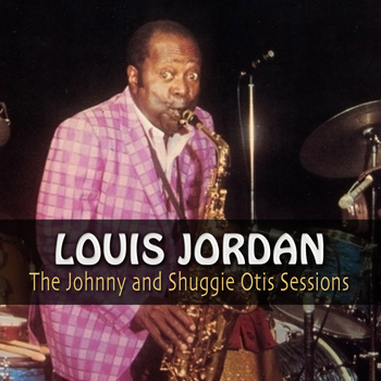 LOUIS JORDAN - The Johnny and Shuggie Otis Sessions