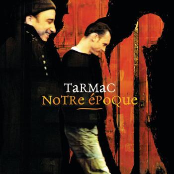 Tarmac - Notre Epoque