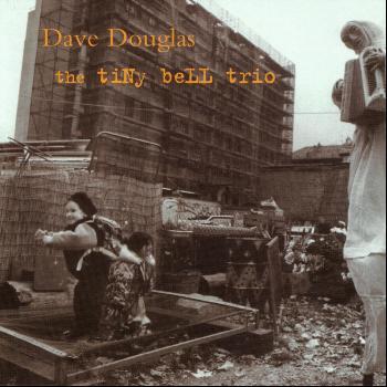 Dave Douglas - The Tiny Bell Trio