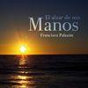 Francisco Palazón - El alzar de mis manos