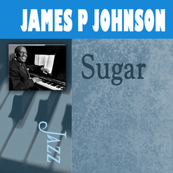 James P. Johnson - Sugar