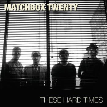 matchbox twenty - These Hard Times
