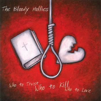 Bloody Hollies - Who To Trust, Who To Kill, Who To Love