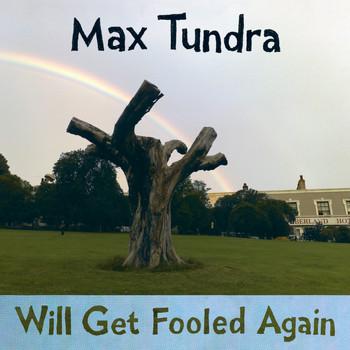 Max Tundra - Will Get Fooled Again