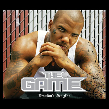 The Game - Wouldn't Get Far
