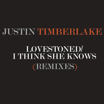 Justin Timberlake - LoveStoned/I Think She Knows Remixes