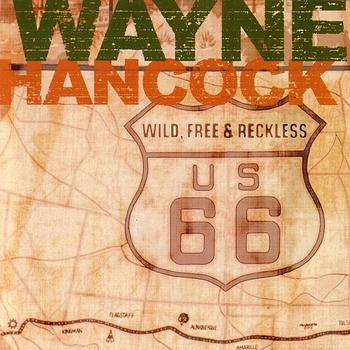 Wayne Hancock - Wild, Free and Reckless