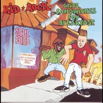 Kid Rock - Grits Sandwiches For Breakfast