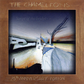 The Chameleons - Script Of The Bridge - 25th Anniversary Edition