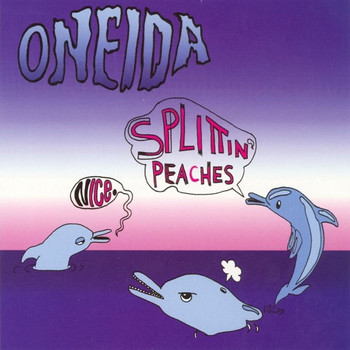 Oneida - Nice / Splittin? Peaches EP