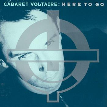 Cabaret Voltaire - Here To Go