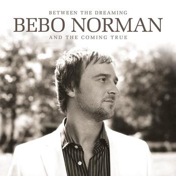 Bebo Norman - Between The Dreaming And The Coming True