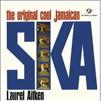 Laurel Aitken - Original Cool Jamaican Ska / After Sunset