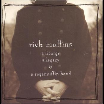 Rich Mullins - A Liturgy, A Legacy & A Ragamuffin Band