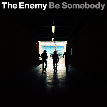The Enemy - Be Somebody