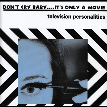 Television Personalities - Don't Cry Baby....It's Only A Movie