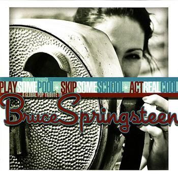 Various Artists - Play Some Pool - Skip Some School - Act Real Cool: A Global Pop Tribute to Bruce Springsteen