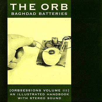The Orb - Baghdad Batteries (Orbsessions Volume 3)