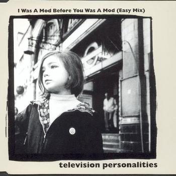 Television Personalities - I Was A Mod Before You Was A Mod (Easy Mix)